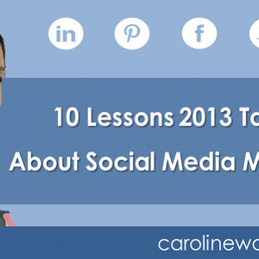 10 Lessons 2013 Taught Me About Social Media Marketing