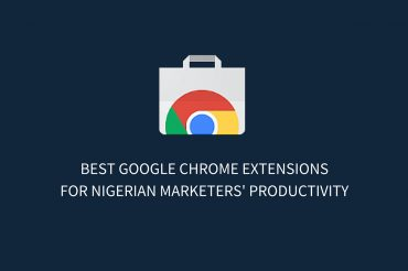 55 Best Google Chrome Extensions for Nigerian Marketers